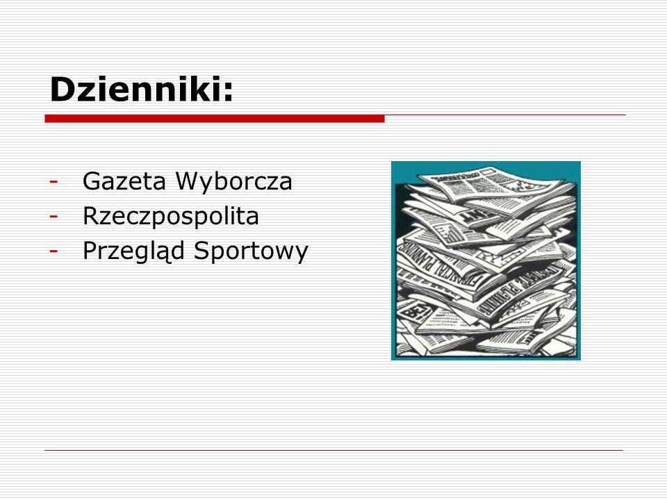Dzienniki: -Gazeta Wyborcza -Rzeczpospolita -Przegląd Sportowy