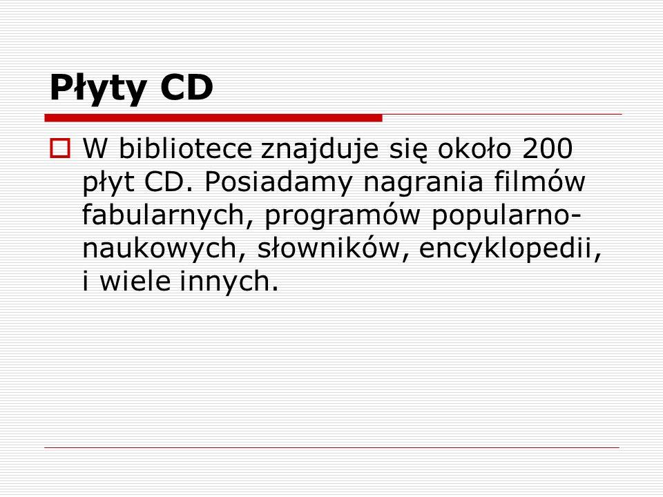Płyty CD W bibliotece znajduje się około 200 płyt CD. Posiadamy nagrania filmów fabularnych, programów popularno- naukowych, słowników, encyklopedii,