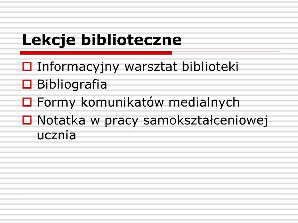 Lekcje biblioteczne Informacyjny warsztat biblioteki Bibliografia Formy komunikatów medialnych Notatka w pracy samokształceniowej ucznia