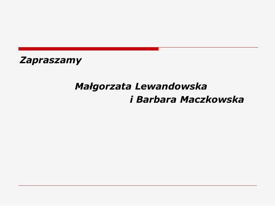Zapraszamy Małgorzata Lewandowska i Barbara Maczkowska
