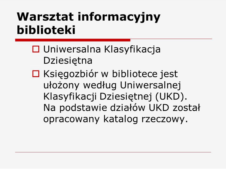 Warsztat informacyjny biblioteki Uniwersalna Klasyfikacja Dziesiętna Księgozbiór w bibliotece jest ułożony według Uniwersalnej Klasyfikacji Dziesiętne