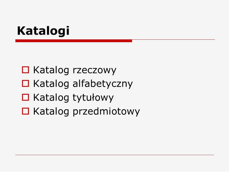 Katalogi Katalog rzeczowy Katalog alfabetyczny Katalog tytułowy Katalog przedmiotowy