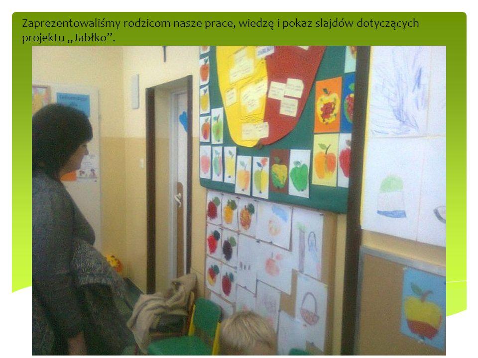 Zaprezentowaliśmy rodzicom nasze prace, wiedzę i pokaz slajdów dotyczących projektu Jabłko.