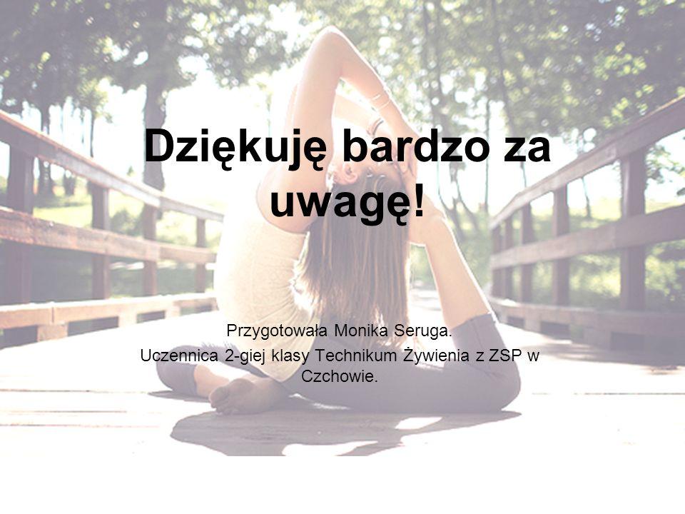 Przygotowała Monika Seruga. Uczennica 2-giej klasy Technikum Żywienia z ZSP w Czchowie. Dziękuję bardzo za uwagę!