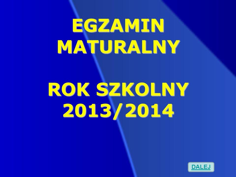 EGZAMIN MATURALNY ROK SZKOLNY 2013/2014 DALEJ