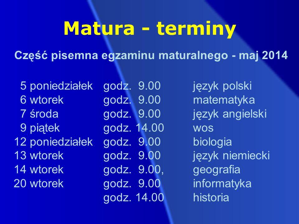 Matura - terminy Część pisemna egzaminu maturalnego - maj 2014 5 poniedziałek godz.
