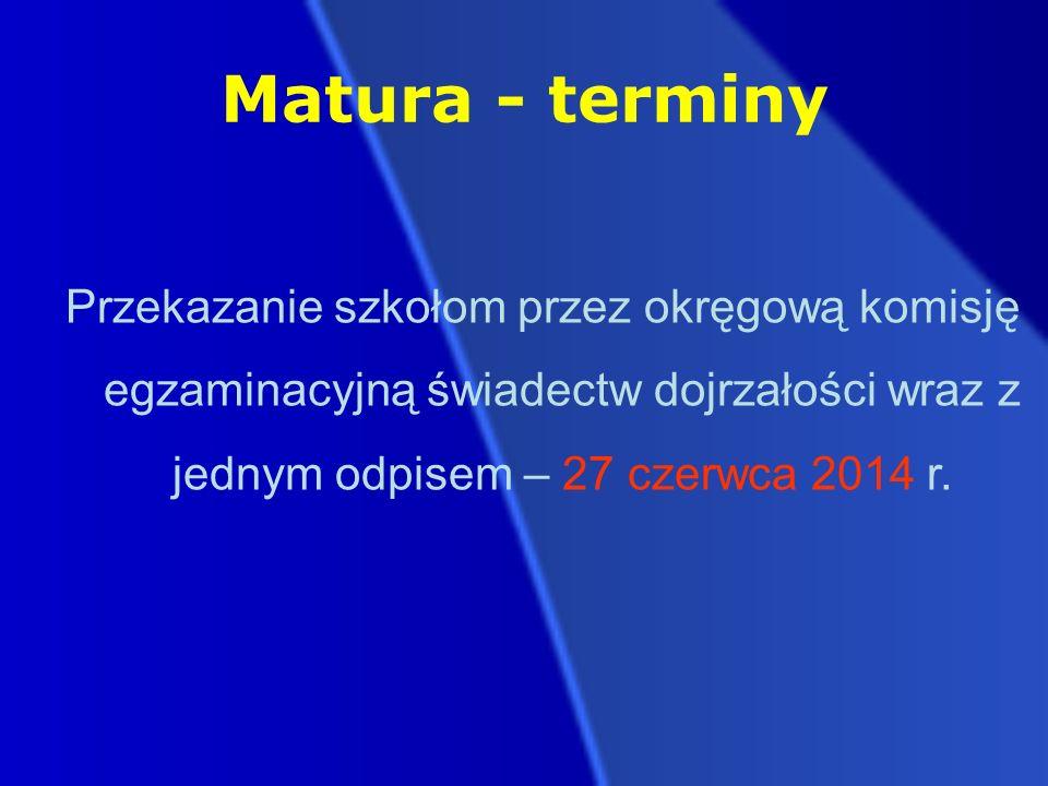 Matura - terminy Przekazanie szkołom przez okręgową komisję egzaminacyjną świadectw dojrzałości wraz z jednym odpisem – 27 czerwca 2014 r.