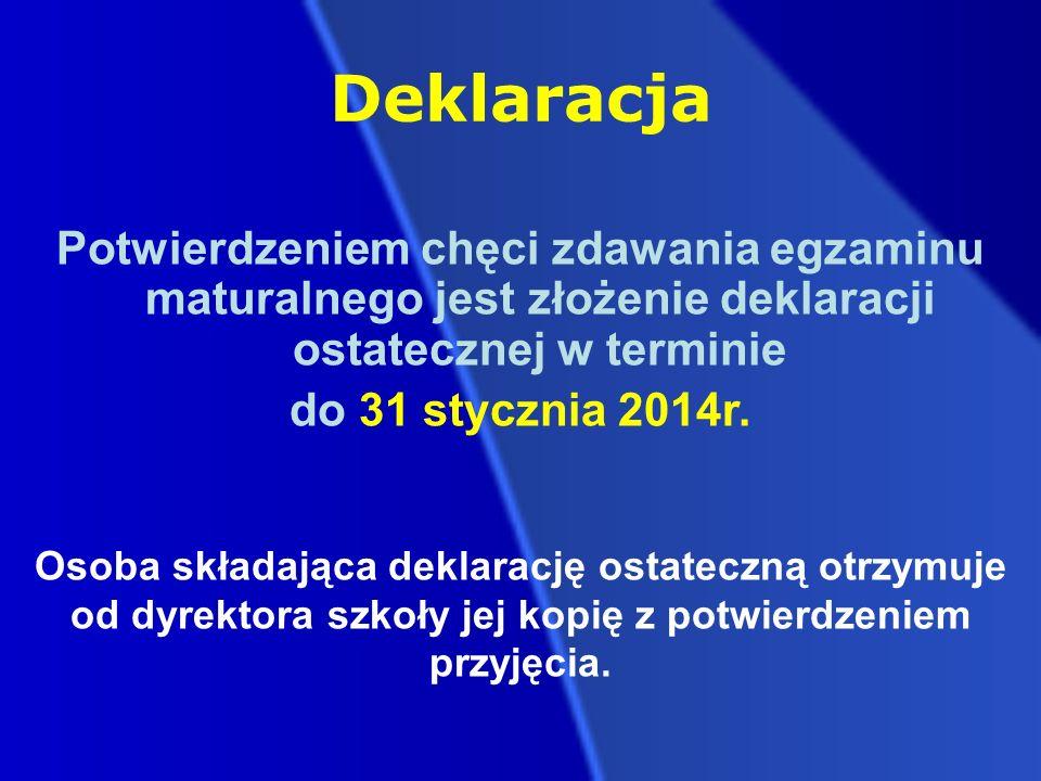 Deklaracja Potwierdzeniem chęci zdawania egzaminu maturalnego jest złożenie deklaracji ostatecznej w terminie do 31 stycznia 2014r.