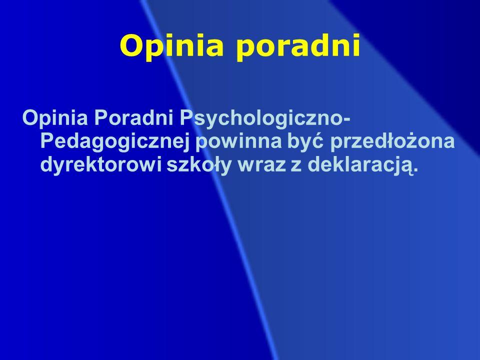 Opinia poradni Opinia Poradni Psychologiczno- Pedagogicznej powinna być przedłożona dyrektorowi szkoły wraz z deklaracją.