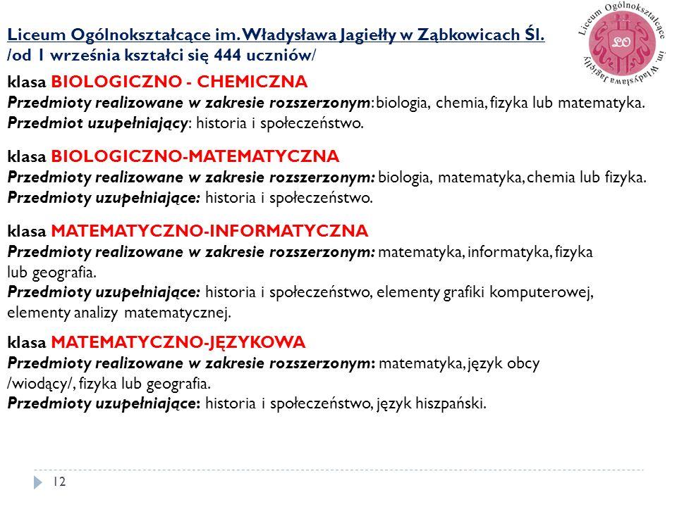 12 Liceum Ogólnokształcące im. Władysława Jagiełły w Ząbkowicach Śl. /od 1 września kształci się 444 uczniów/ klasa BIOLOGICZNO - CHEMICZNA Przedmioty