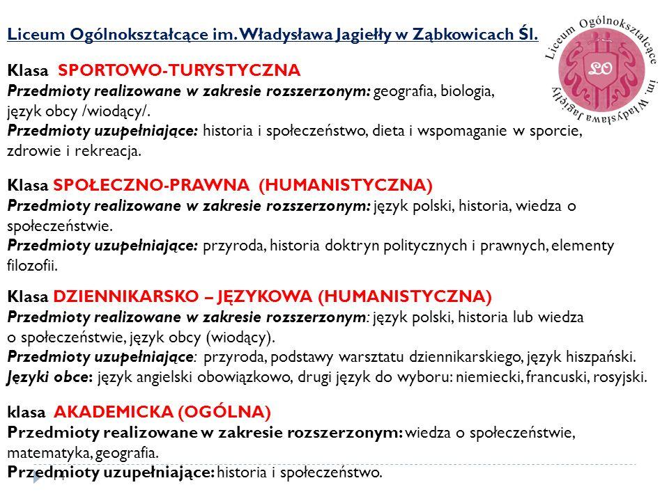14 Liceum Ogólnokształcące im. Władysława Jagiełły w Ząbkowicach Śl. Klasa SPORTOWO-TURYSTYCZNA Przedmioty realizowane w zakresie rozszerzonym: geogra