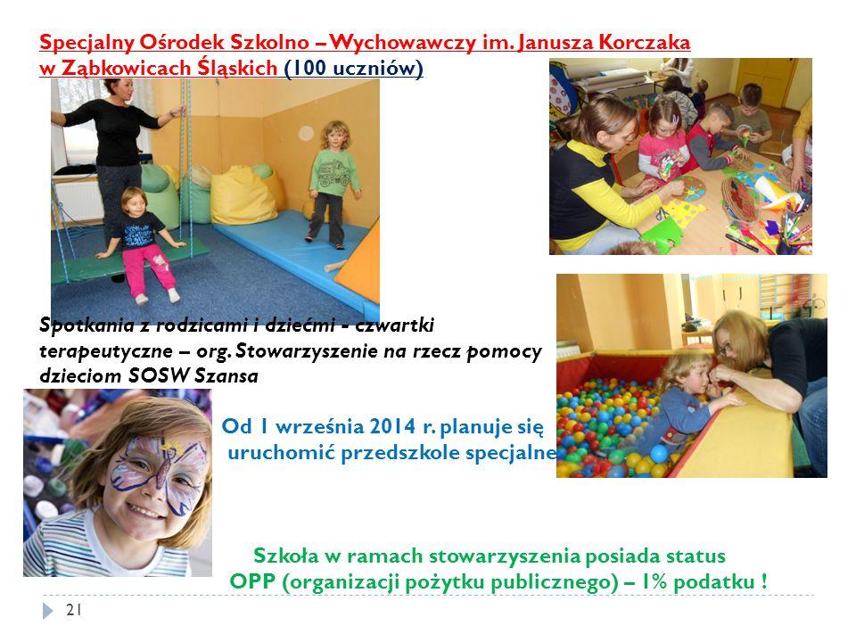 21 Specjalny Ośrodek Szkolno – Wychowawczy im. Janusza Korczaka w Ząbkowicach Śląskich (100 uczniów) Spotkania z rodzicami i dziećmi - czwartki terape