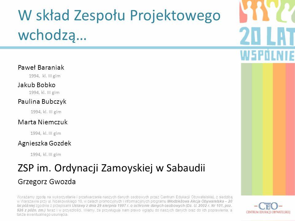 Paweł Baraniak 1994, kl. III gim Jakub Bobko 1994, kl. III gim Paulina Bubczyk 1994, kl. III gim Marta Niemczuk 1994, kl. III gim Agnieszka Gozdek 199