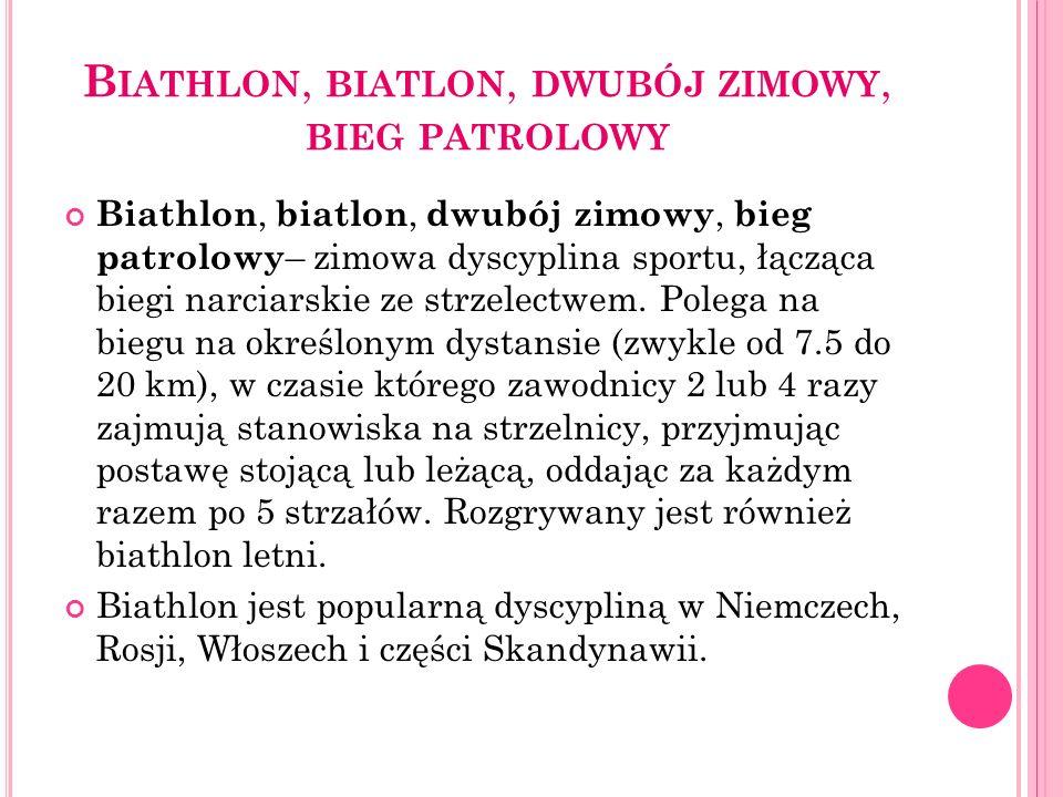 B IATHLON, BIATLON, DWUBÓJ ZIMOWY, BIEG PATROLOWY Biathlon, biatlon, dwubój zimowy, bieg patrolowy – zimowa dyscyplina sportu, łącząca biegi narciarsk