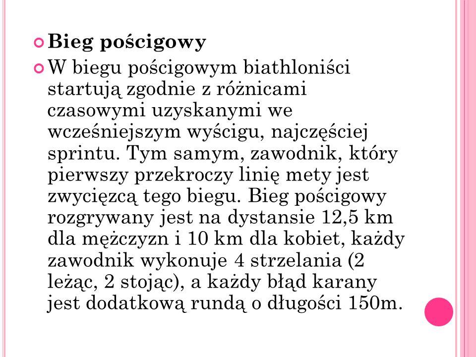 Bieg pościgowy W biegu pościgowym biathloniści startują zgodnie z różnicami czasowymi uzyskanymi we wcześniejszym wyścigu, najczęściej sprintu. Tym sa
