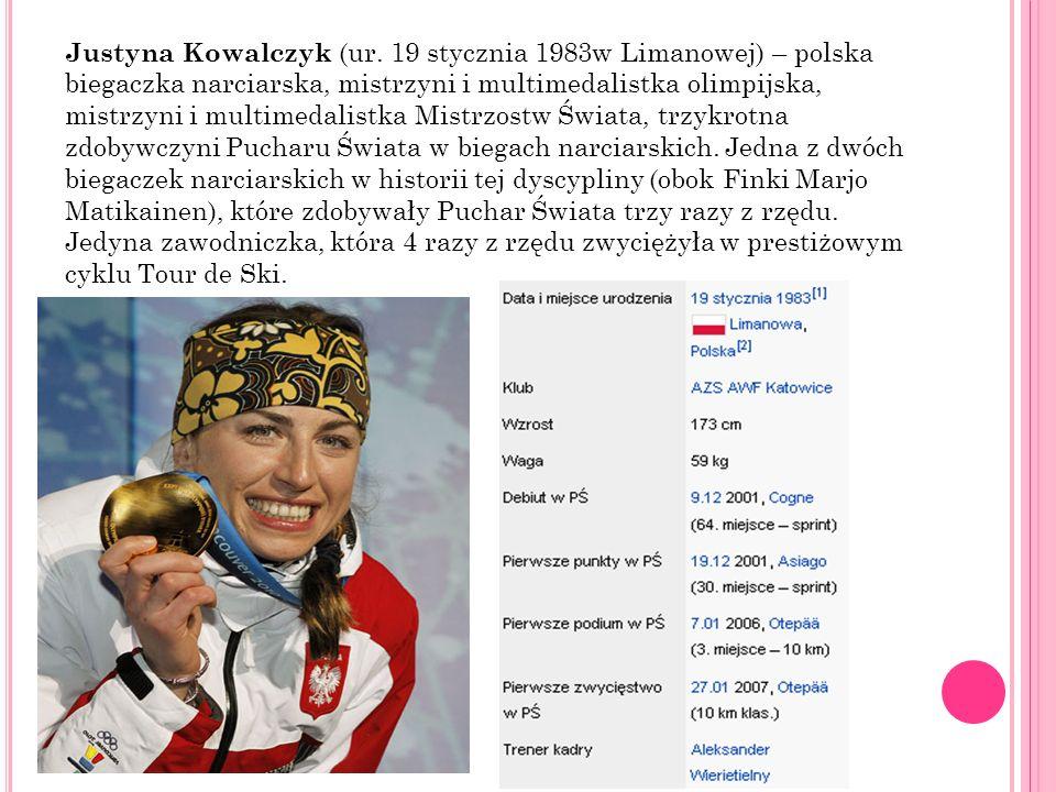 Justyna Kowalczyk (ur. 19 stycznia 1983w Limanowej) – polska biegaczka narciarska, mistrzyni i multimedalistka olimpijska, mistrzyni i multimedalistka