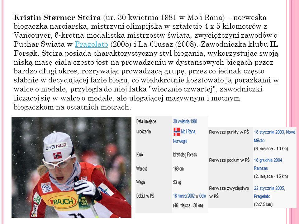 Kristin Størmer Steira (ur. 30 kwietnia 1981 w Mo i Rana) – norweska biegaczka narciarska, mistrzyni olimpijska w sztafecie 4 x 5 kilometrów z Vancouv