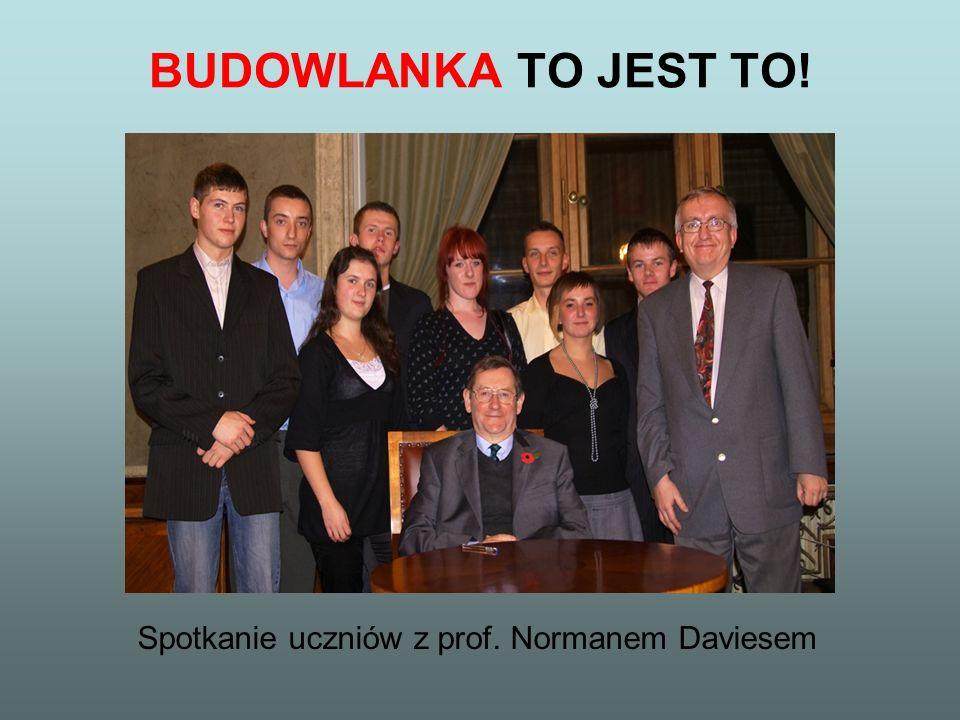 BUDOWLANKA TO JEST TO! Spotkanie uczniów z prof. Normanem Daviesem