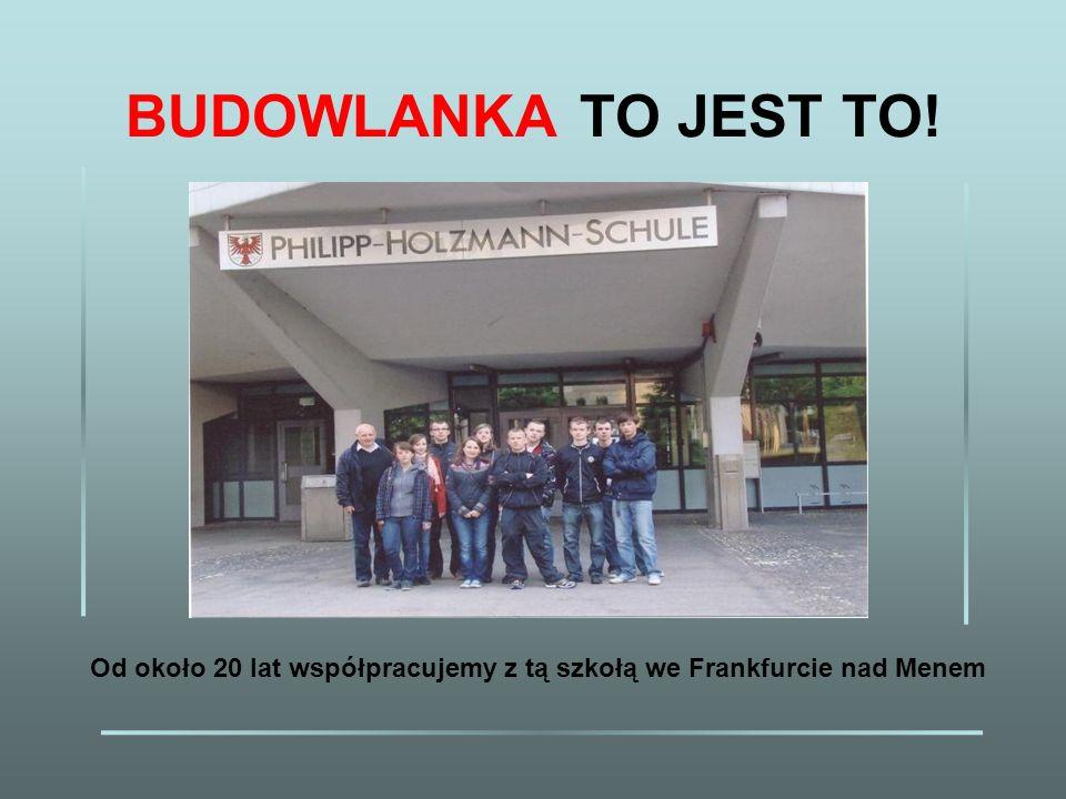 BUDOWLANKA TO JEST TO! Od około 20 lat współpracujemy z tą szkołą we Frankfurcie nad Menem