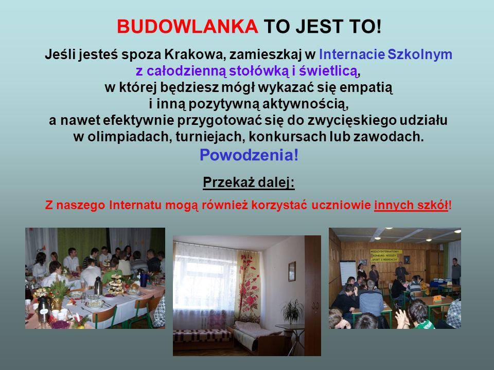 BUDOWLANKA TO JEST TO! Jeśli jesteś spoza Krakowa, zamieszkaj w Internacie Szkolnym z całodzienną stołówką i świetlicą, w której będziesz mógł wykazać