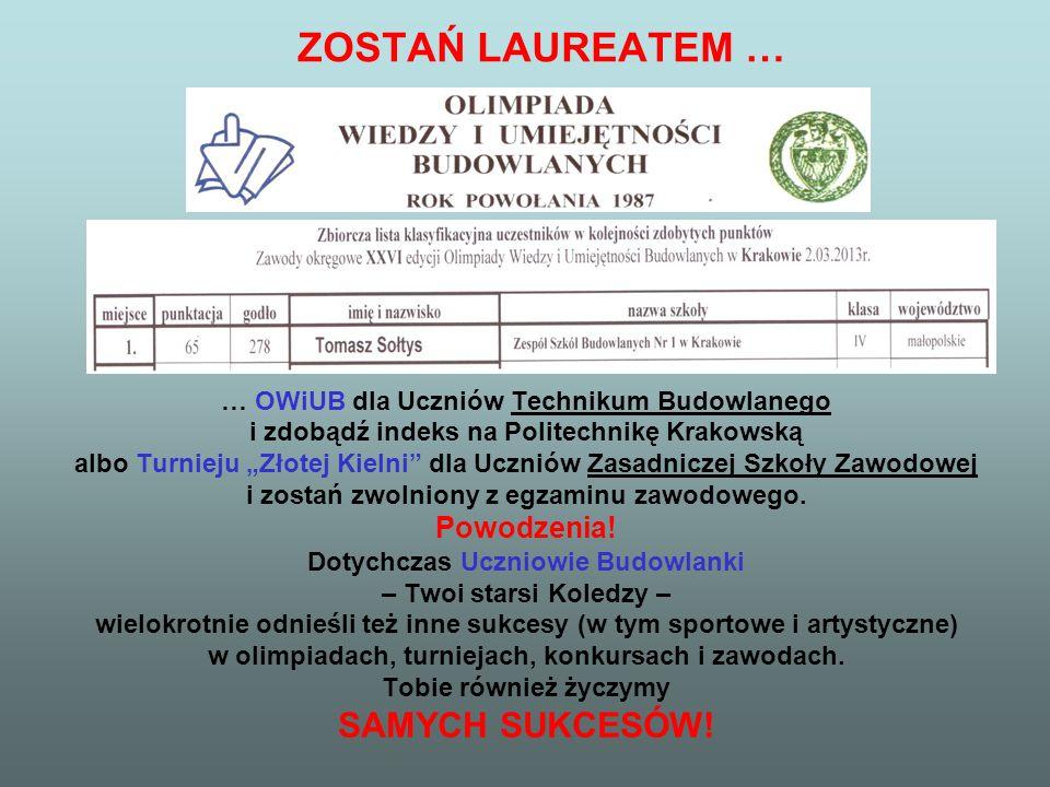 ZOSTAŃ LAUREATEM … … OWiUB dla Uczniów Technikum Budowlanego i zdobądź indeks na Politechnikę Krakowską albo Turnieju Złotej Kielni dla Uczniów Zasadn
