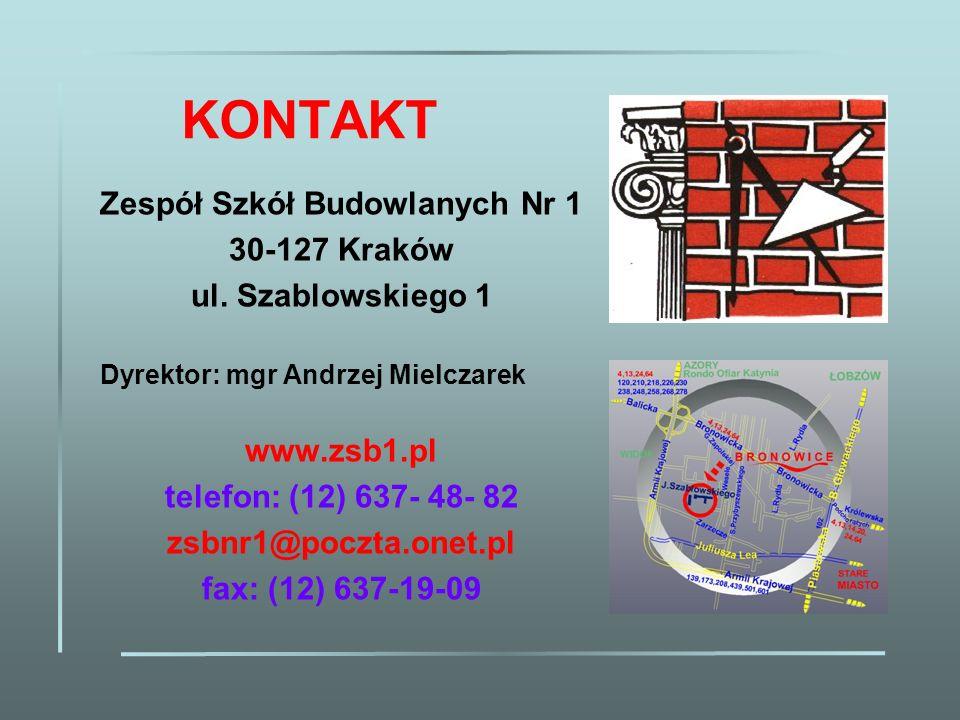 KONTAKT Zespół Szkół Budowlanych Nr 1 30-127 Kraków ul. Szablowskiego 1 Dyrektor: mgr Andrzej Mielczarek www.zsb1.pl telefon: (12) 637- 48- 82 zsbnr1@