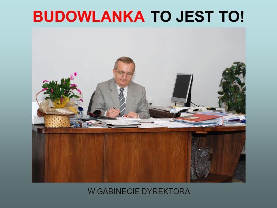 BUDOWLANKA TO JEST TO! W GABINECIE DYREKTORA