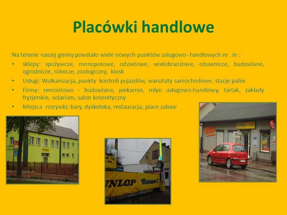 Placówki handlowe Na terenie naszej gminy powstało wiele nowych punktów usługowo- handlowych m. in : sklepy: spożywcze, monopolowe, odzieżowe, wielobr