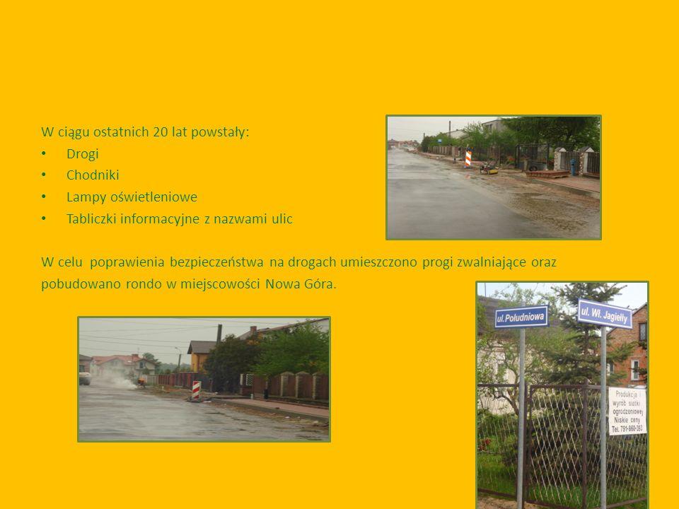 W ciągu ostatnich 20 lat powstały: Drogi Chodniki Lampy oświetleniowe Tabliczki informacyjne z nazwami ulic W celu poprawienia bezpieczeństwa na droga