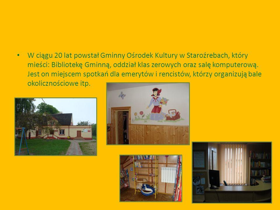 W ciągu 20 lat powstał Gminny Ośrodek Kultury w Staroźrebach, który mieści: Bibliotekę Gminną, oddział klas zerowych oraz salę komputerową. Jest on mi