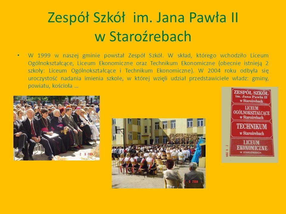 Zespół Szkół im. Jana Pawła II w Staroźrebach W 1999 w naszej gminie powstał Zespół Szkół. W skład, którego wchodziło Liceum Ogólnokształcące, Liceum