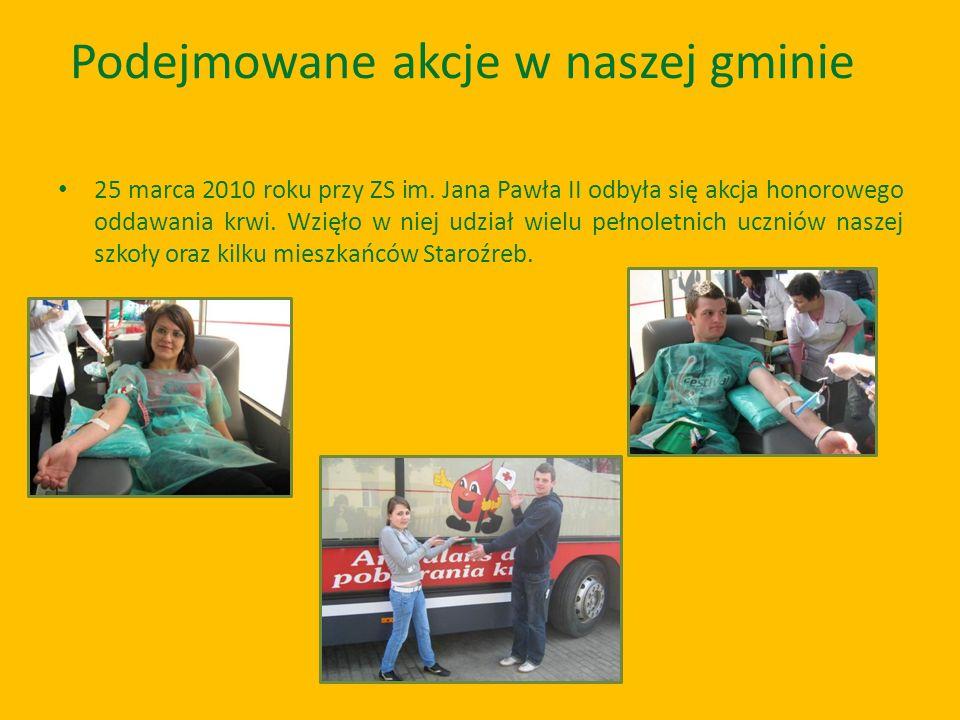 Podejmowane akcje w naszej gminie 25 marca 2010 roku przy ZS im. Jana Pawła II odbyła się akcja honorowego oddawania krwi. Wzięło w niej udział wielu