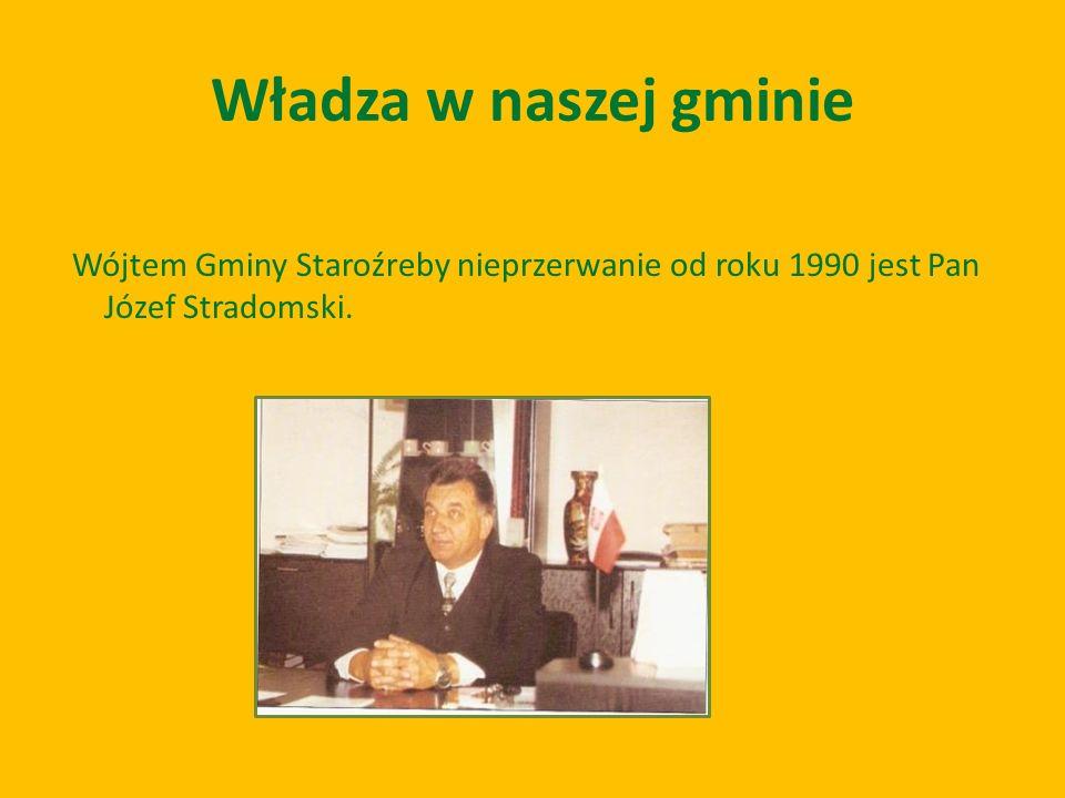 Władza w naszej gminie Wójtem Gminy Staroźreby nieprzerwanie od roku 1990 jest Pan Józef Stradomski.