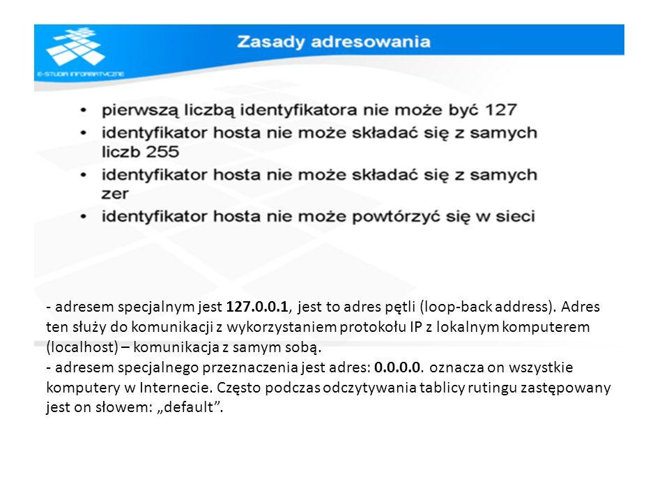 - adresem specjalnym jest 127.0.0.1, jest to adres pętli (loop-back address).
