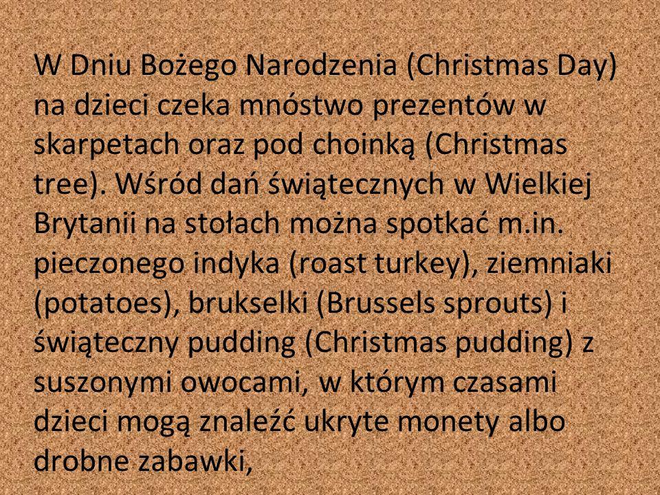 W Dniu Bożego Narodzenia (Christmas Day) na dzieci czeka mnóstwo prezentów w skarpetach oraz pod choinką (Christmas tree). Wśród dań świątecznych w Wi