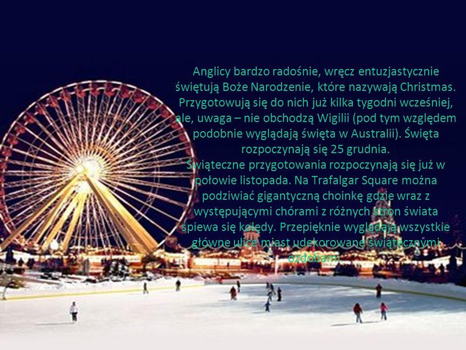 Anglicy bardzo radośnie, wręcz entuzjastycznie świętują Boże Narodzenie, które nazywają Christmas. Przygotowują się do nich już kilka tygodni wcześnie