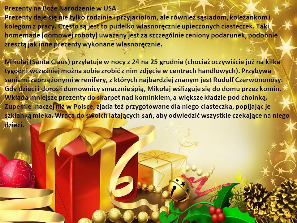 Prezenty na Boże Narodzenie w USA Prezenty daje się nie tylko rodzinie i przyjaciołom, ale również sąsiadom, koleżankom i kolegom z pracy. Często są j