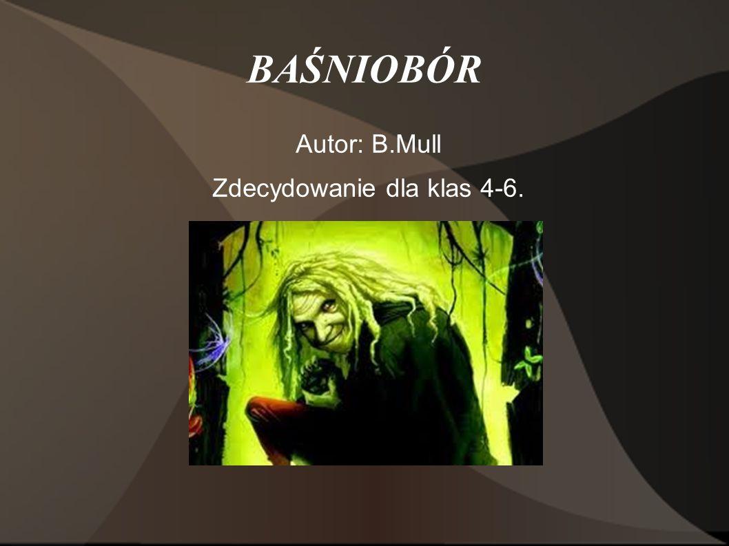 BAŚNIOBÓR Autor: B.Mull Zdecydowanie dla klas 4-6.