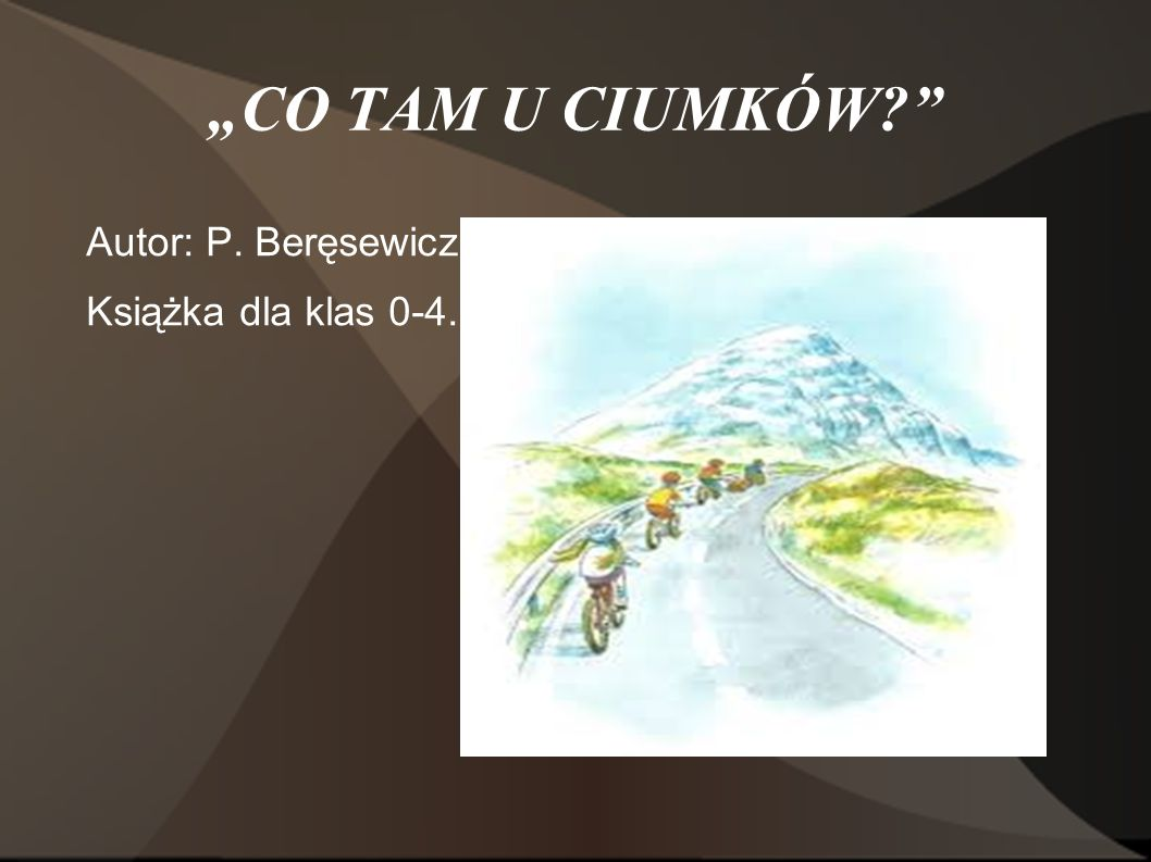 CO TAM U CIUMKÓW? Autor: P. Beręsewicz Książka dla klas 0-4.