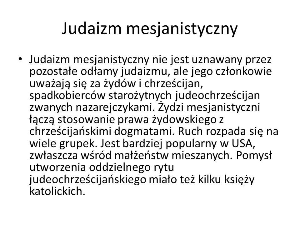 Judaizm mesjanistyczny Judaizm mesjanistyczny nie jest uznawany przez pozostałe odłamy judaizmu, ale jego członkowie uważają się za żydów i chrześcijan, spadkobierców starożytnych judeochrześcijan zwanych nazarejczykami.