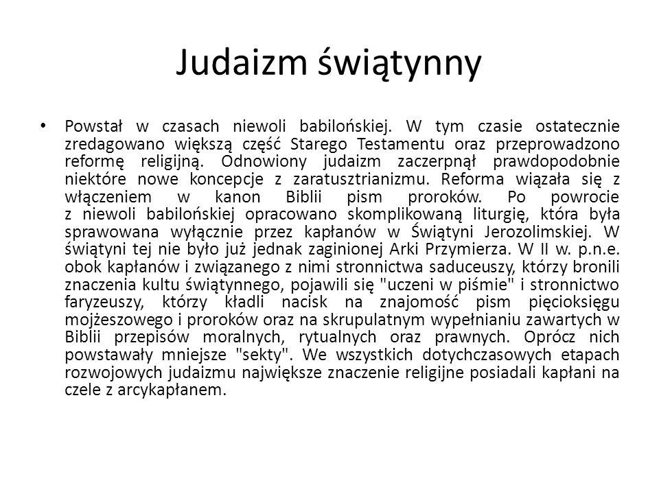 Judaizm świątynny Powstał w czasach niewoli babilońskiej.