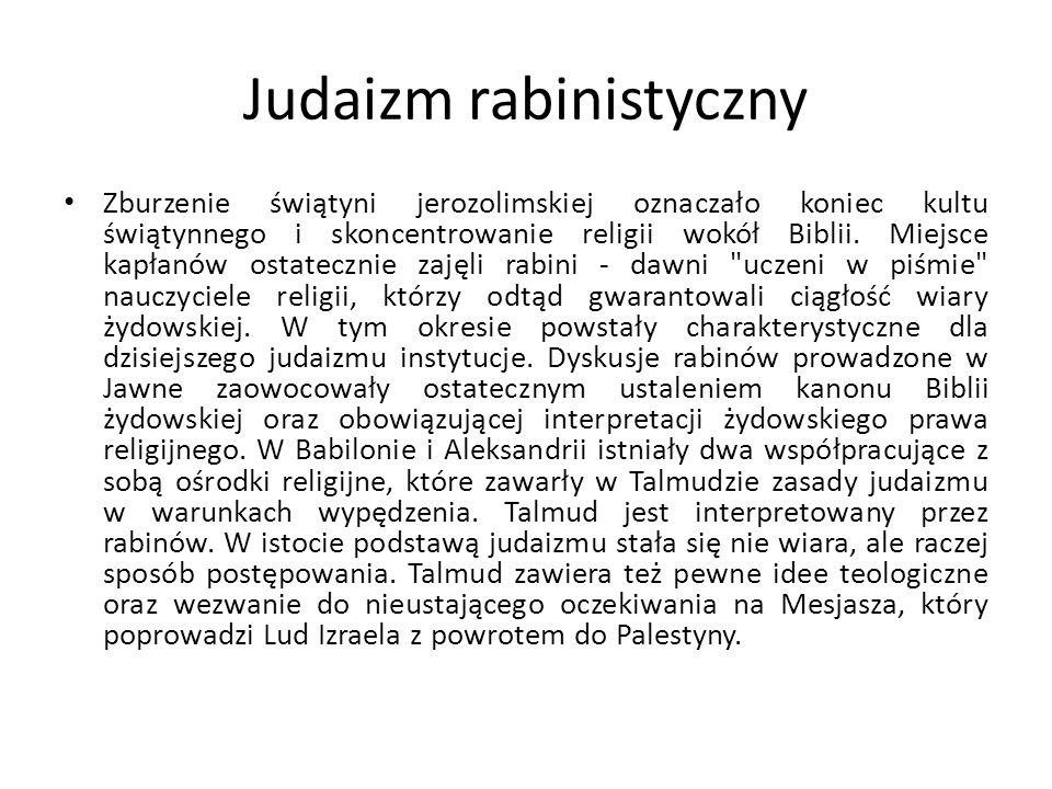 Judaizm rabinistyczny Zburzenie świątyni jerozolimskiej oznaczało koniec kultu świątynnego i skoncentrowanie religii wokół Biblii.
