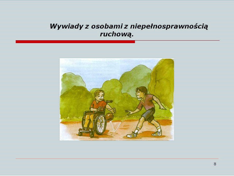 8 Wywiady z osobami z niepełnosprawnością ruchową.