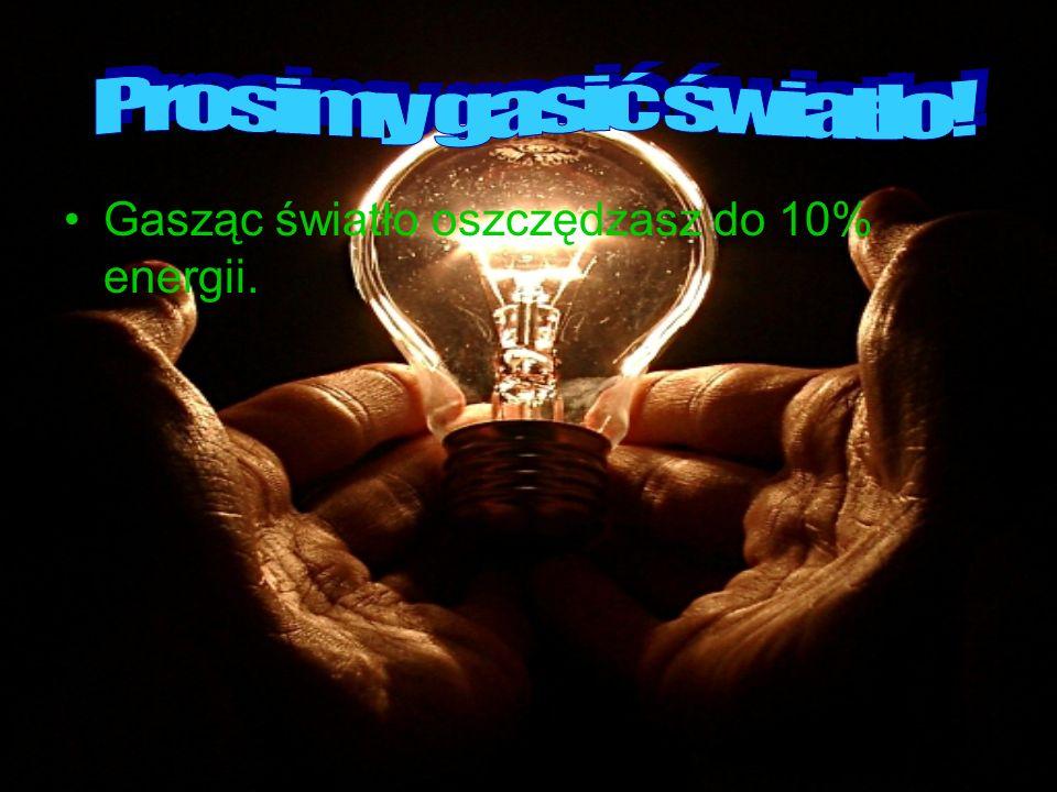 Gasząc światło oszczędzasz do 10% energii.