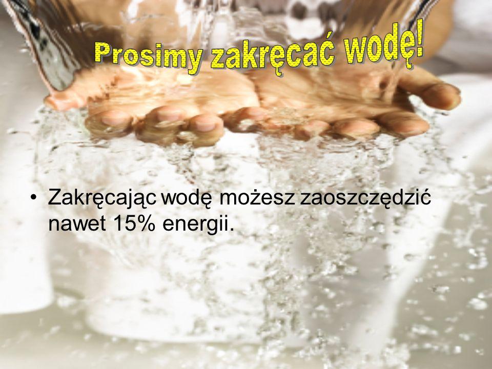 Zakręcając wodę możesz zaoszczędzić nawet 15% energii.
