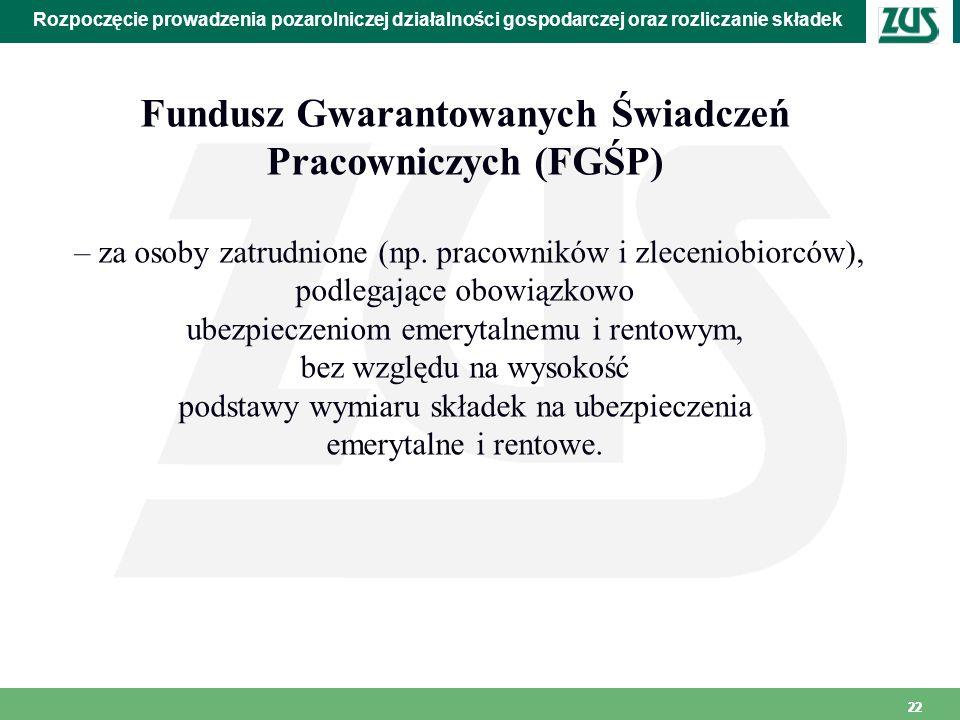 22 Rozpoczęcie prowadzenia pozarolniczej działalności gospodarczej oraz rozliczanie składek Fundusz Gwarantowanych Świadczeń Pracowniczych (FGŚP) – za