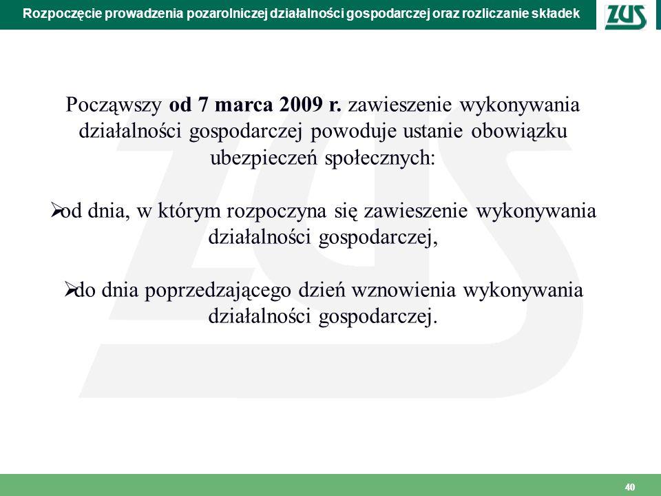 40 Rozpoczęcie prowadzenia pozarolniczej działalności gospodarczej oraz rozliczanie składek Począwszy od 7 marca 2009 r. zawieszenie wykonywania dział