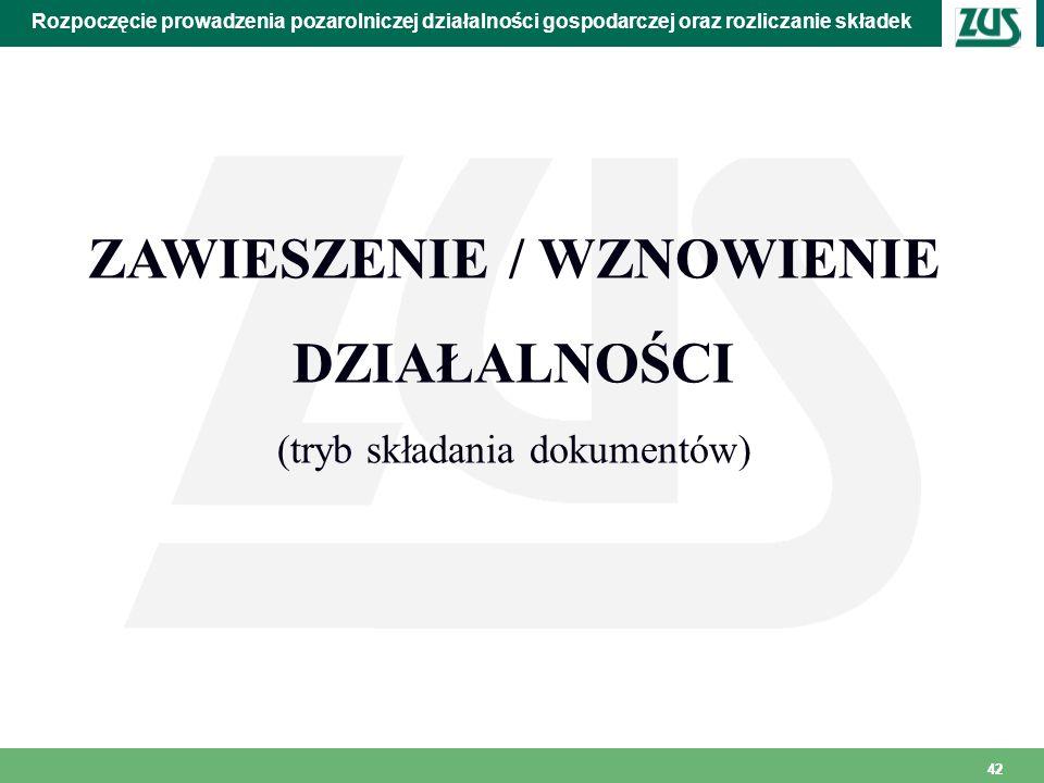 42 Rozpoczęcie prowadzenia pozarolniczej działalności gospodarczej oraz rozliczanie składek ZAWIESZENIE / WZNOWIENIE DZIAŁALNOŚCI (tryb składania doku