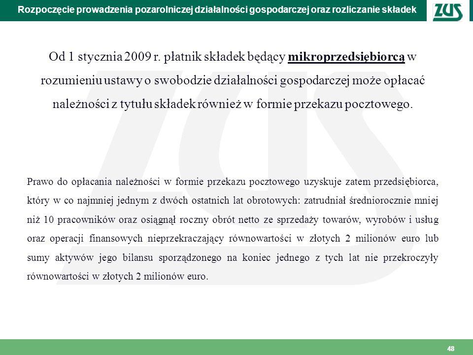 48 Rozpoczęcie prowadzenia pozarolniczej działalności gospodarczej oraz rozliczanie składek Od 1 stycznia 2009 r. płatnik składek będący mikroprzedsię