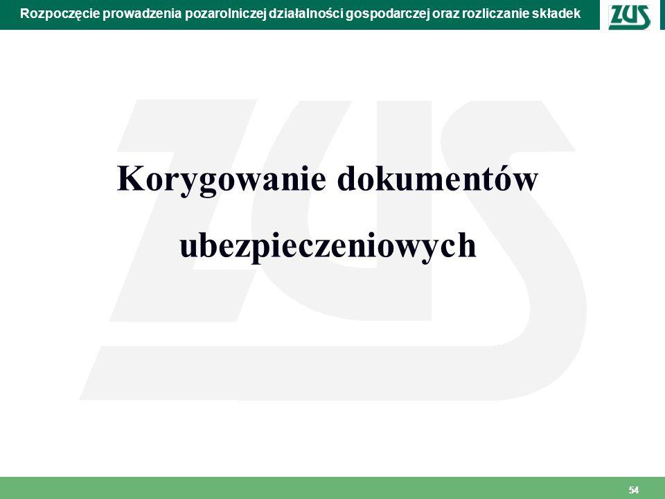 54 Rozpoczęcie prowadzenia pozarolniczej działalności gospodarczej oraz rozliczanie składek Korygowanie dokumentów ubezpieczeniowych